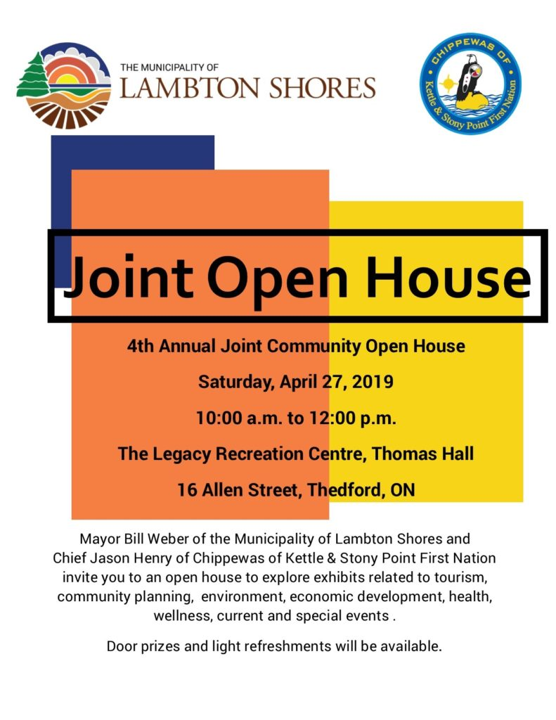 The 4th Annual Joint Community Open House will take place on Saturday, April 27 from 10:00 am until 12:00 pm at the Legacy Recreation Centre in Thedford.Mayor Bill Weber of the Municipality of Lambton Shores and Chief Jason Henry of Chippewas of Kettle & Stony Point First Nation invite you to an open house to explore exhibits related to tourism, community planning, environment, economic development, health, wellness, current, and special events.Door prizes and light refreshments will be available.
