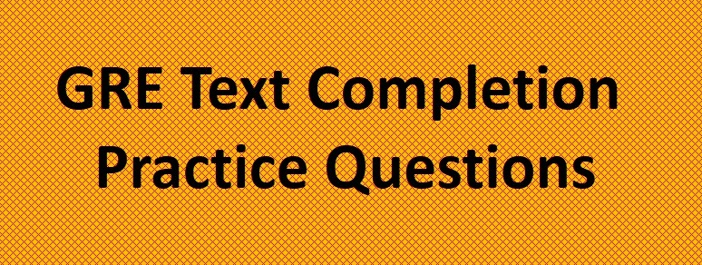 GRE Text Completion – Practice Questions
