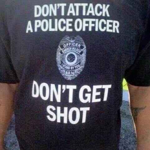 DON'T ATTACK A POLICE OFFICE R - DON'T GET SHOT