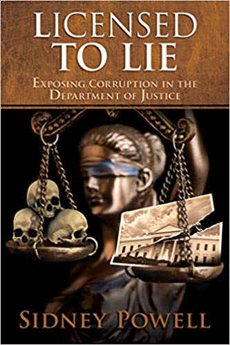 LICENSED TO LIE - SYDNEY POWELL exposing corruption in the Justice Department