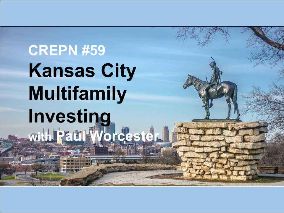 CREPN #59 – KANSAS CITY MULTIFAMILY INVESTING WITH PAUL WORCESTER