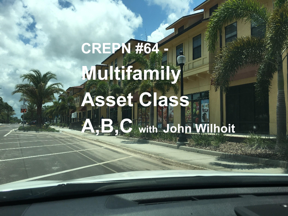 CREPN #64 - Multifamily Asset Class A,B,C with John Wilhoit