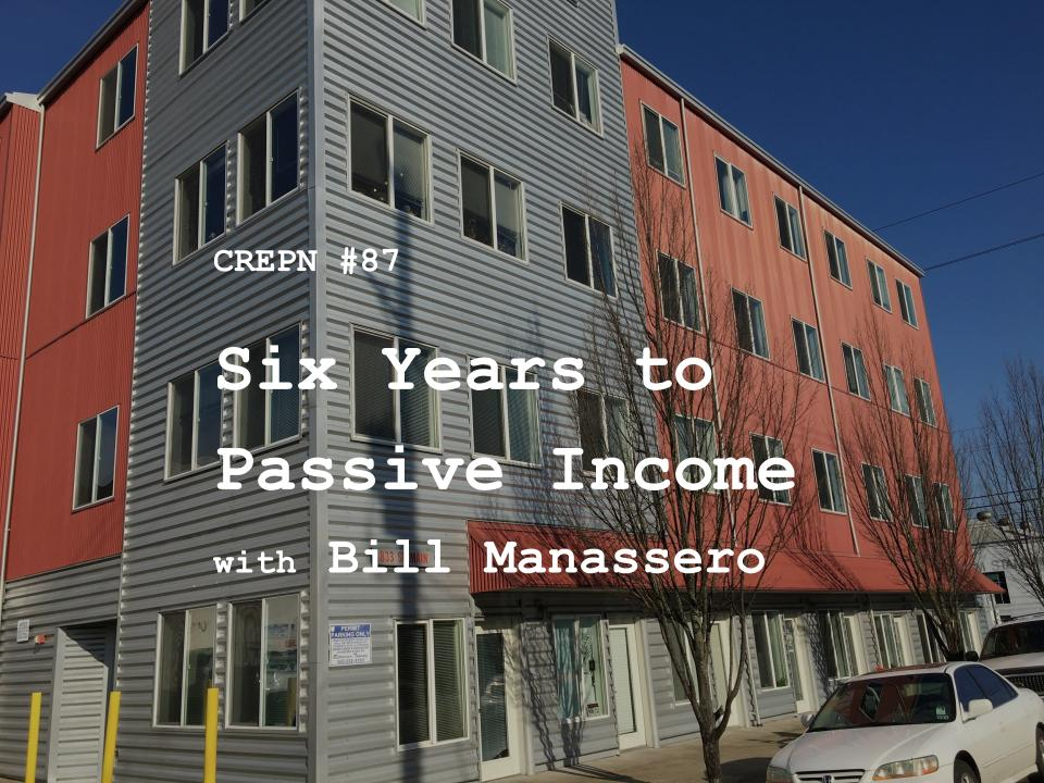 CREPN #87 - Six Years to Passive Income with Bill Manassero