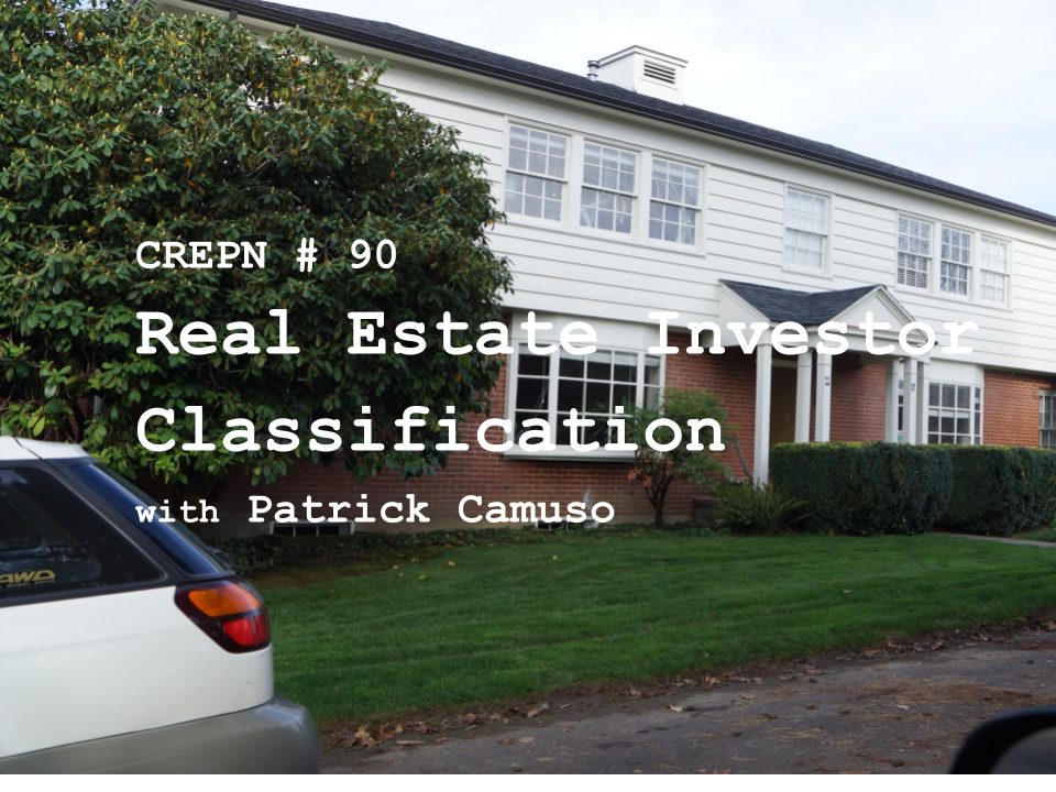 CREPN # 90 - Real Estate Investor Classification with Patrick Camuso