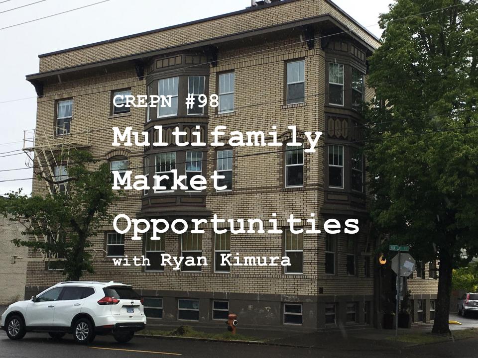 CREPN #98 Multifamily Market Opportunities with Ryan Kimura