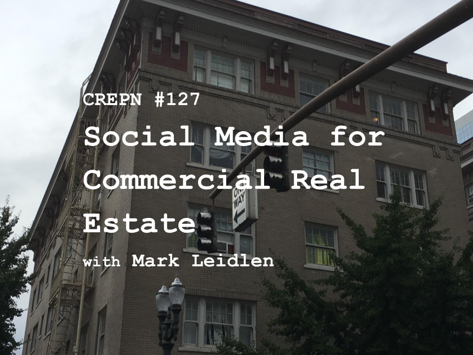 CREPN #127 - Social Media for Commercial Real Estate with Mark Leidlen
