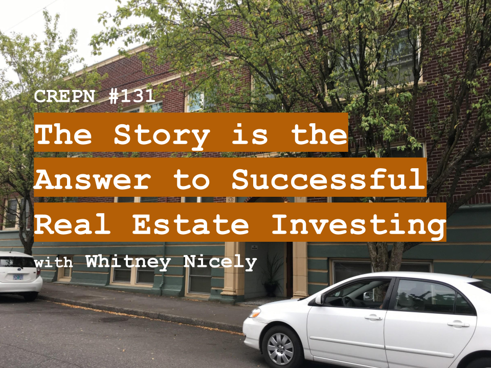 CREPN #131 - The Story is the Answer to Successful Real Estate Investing with Whitney Nicely