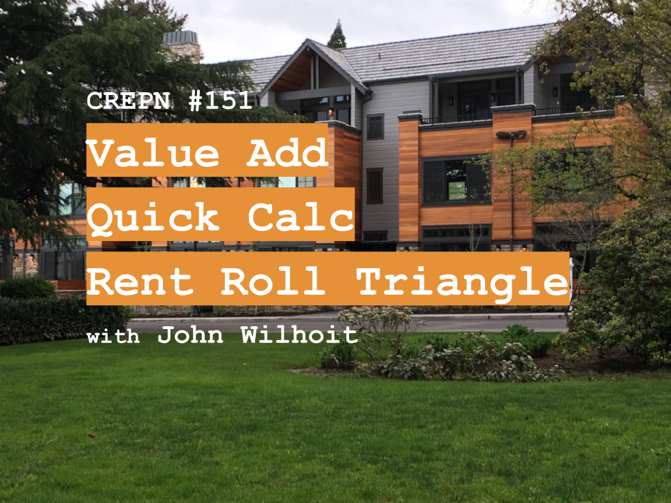 CREPN #151 - Value Add Quick Calc Rent Roll Triangle with John Wilhoit