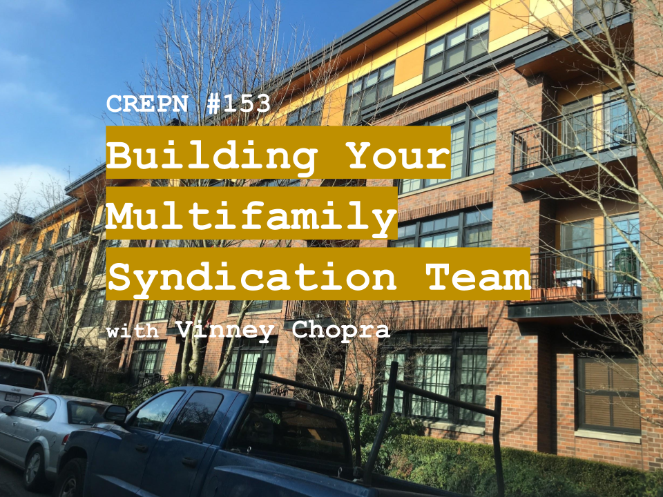 CREPN #153 - Building Your Multifamily Syndication Team with Vinney Chopra