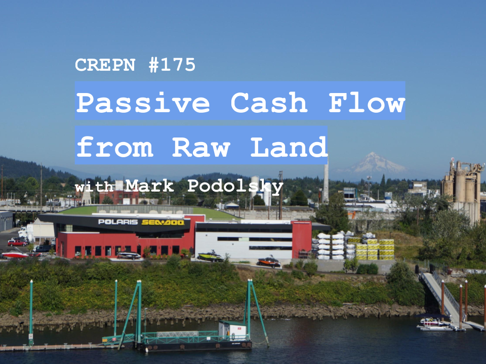CREPN #175 - Passive Cash Flow from Raw Land with Mark Podolsky