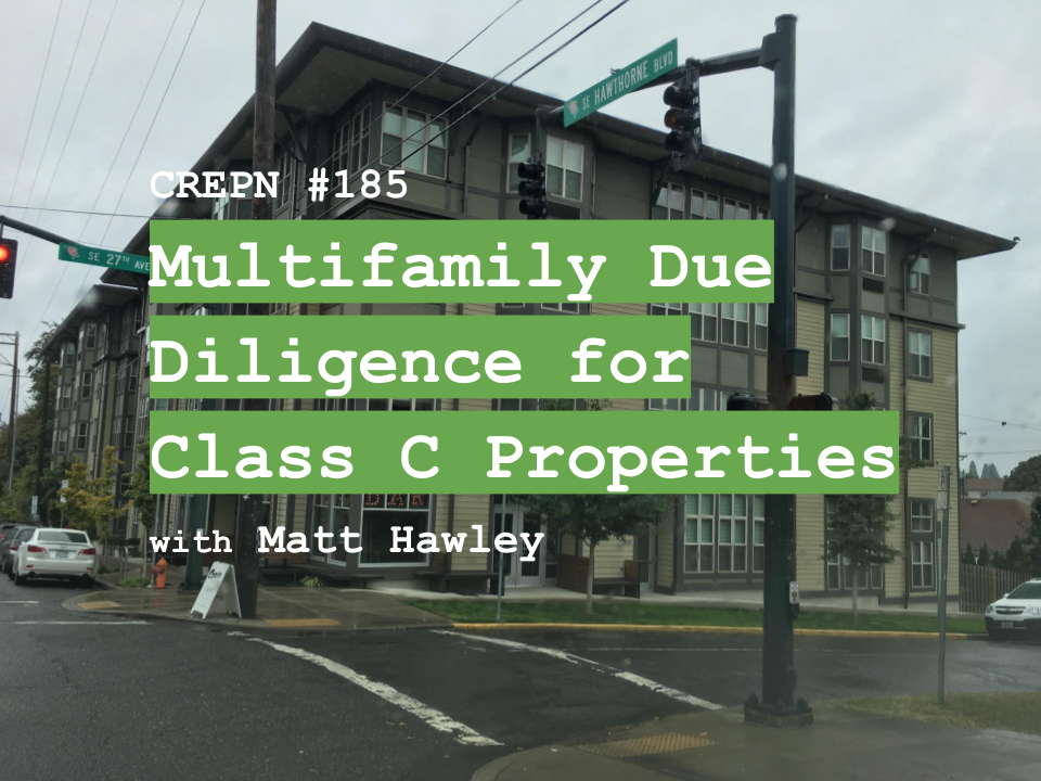 CREPN #185 - Multifamily Due Diligence for Class C Properties with Matt Hawley
