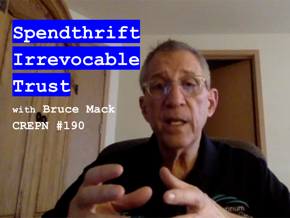 Spendthrift Irrevocable Trust with Bruce Mack - CREPN #190