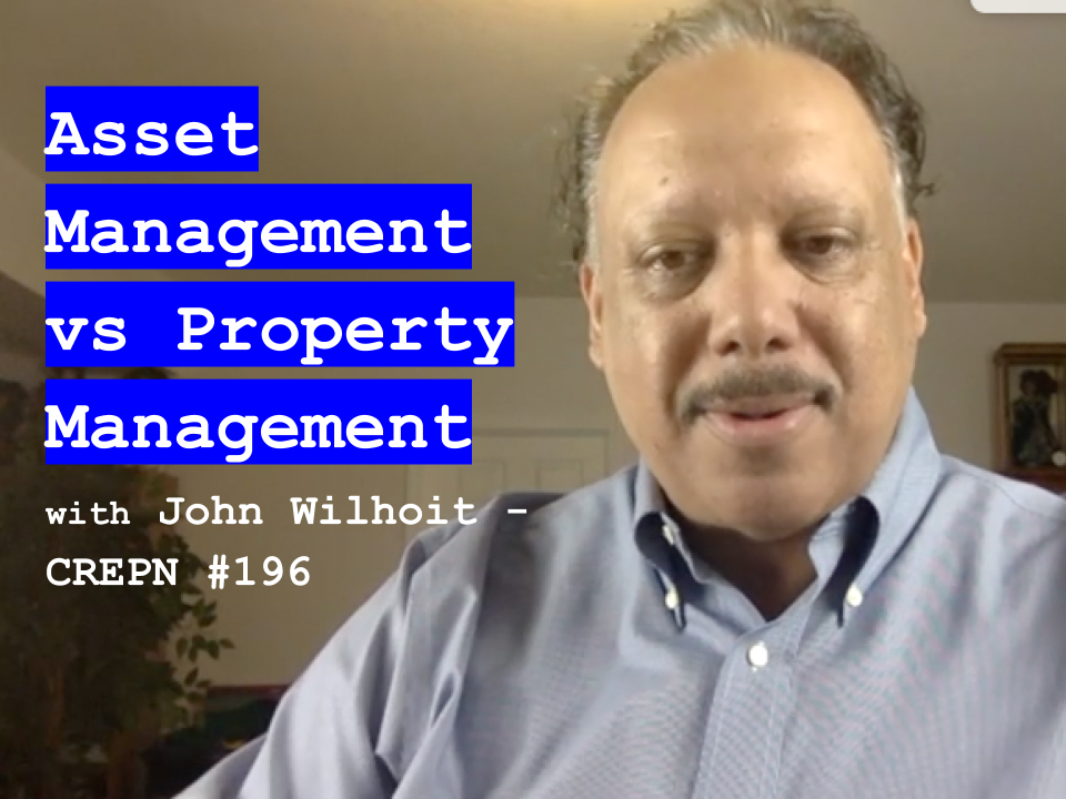 Asset Management vs Property Management with John Wilhoit - CREPN #196