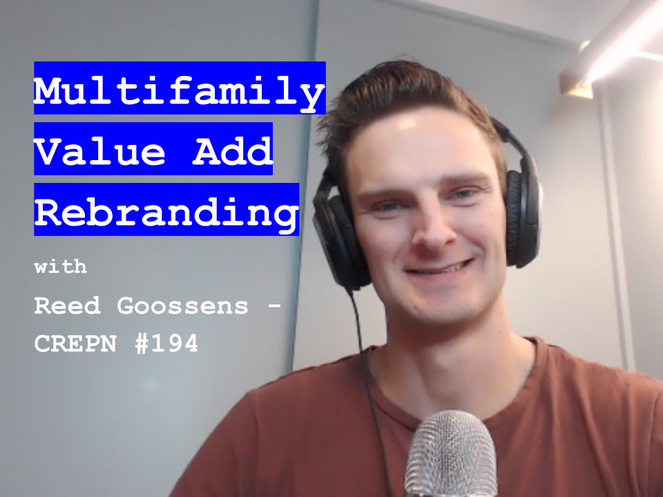 Multifamily Value Add Rebranding with Reed Goossens - CREPN #194