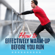 Runner stretches his legs next to a rail before his run. Text in design reads How to Effectively Warm Up Before You Run. Learn more at https://downhilltodowntown.com/effectively-warm-up/