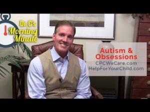 Autism & Obsessions - Dr. C's Morning Minute 110