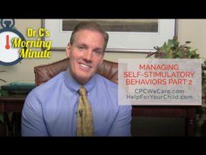 Managing Self-Stimulatory Behaviors, Part 2: Dr. C's Morning Minute 154