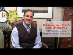 Bolstering Your Child's Self  Esteem Pt. 2 - Dr. C's Morning Minute 116