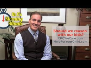 Should we reason with our kids? -  Dr. C's Morning Minute 111
