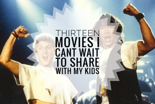 Thirteen Movies I Can't Wait to Share with Our Kids
