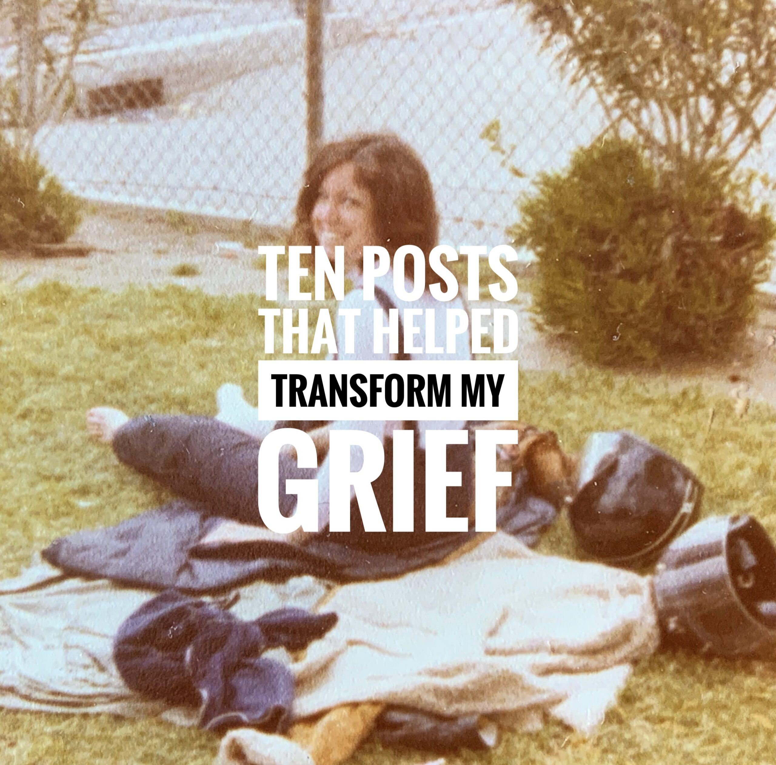 10 Posts That Helped Transform My Grief