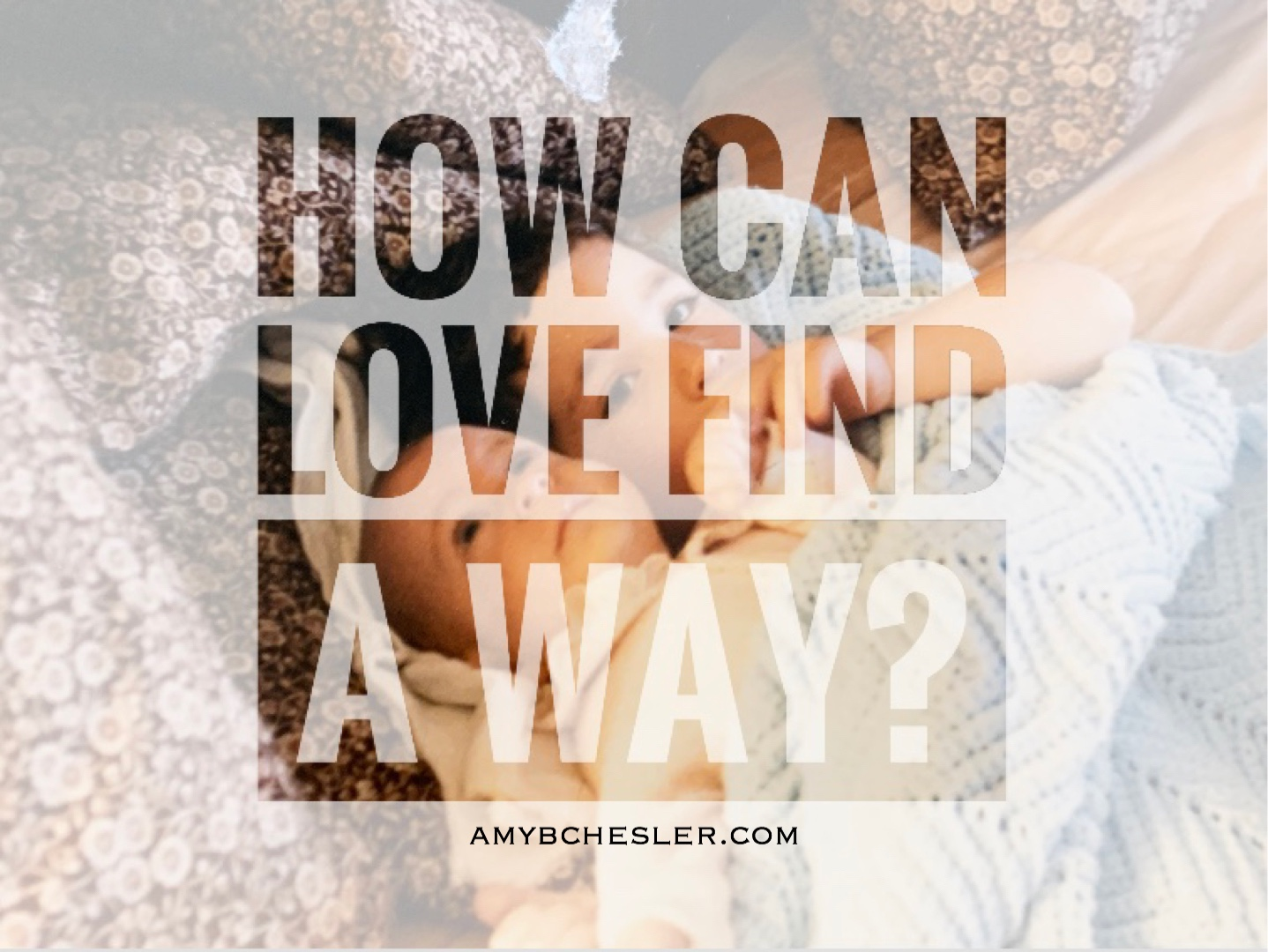 How Can Love Find a Way?