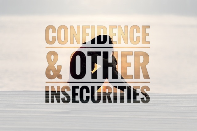 Confidence & Other Insecurities