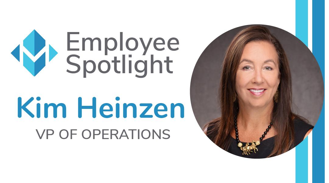 Employee Spotlight – Meet Kim Heinzen, VP of Operations
