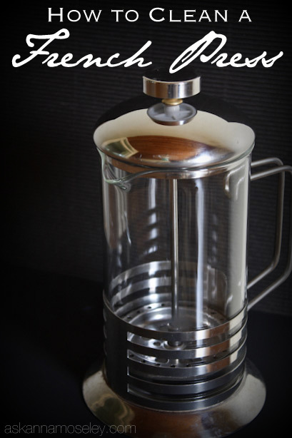 How to clean a French Press- Ask Anna