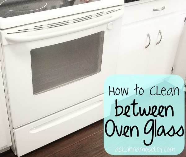How to clean between oven glass - Ask Anna