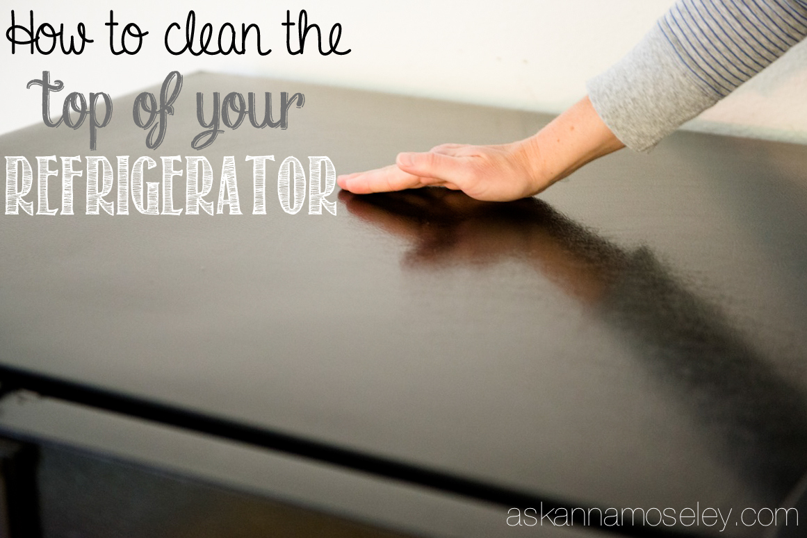 How to clean the top of the refrigerator - Ask Anna