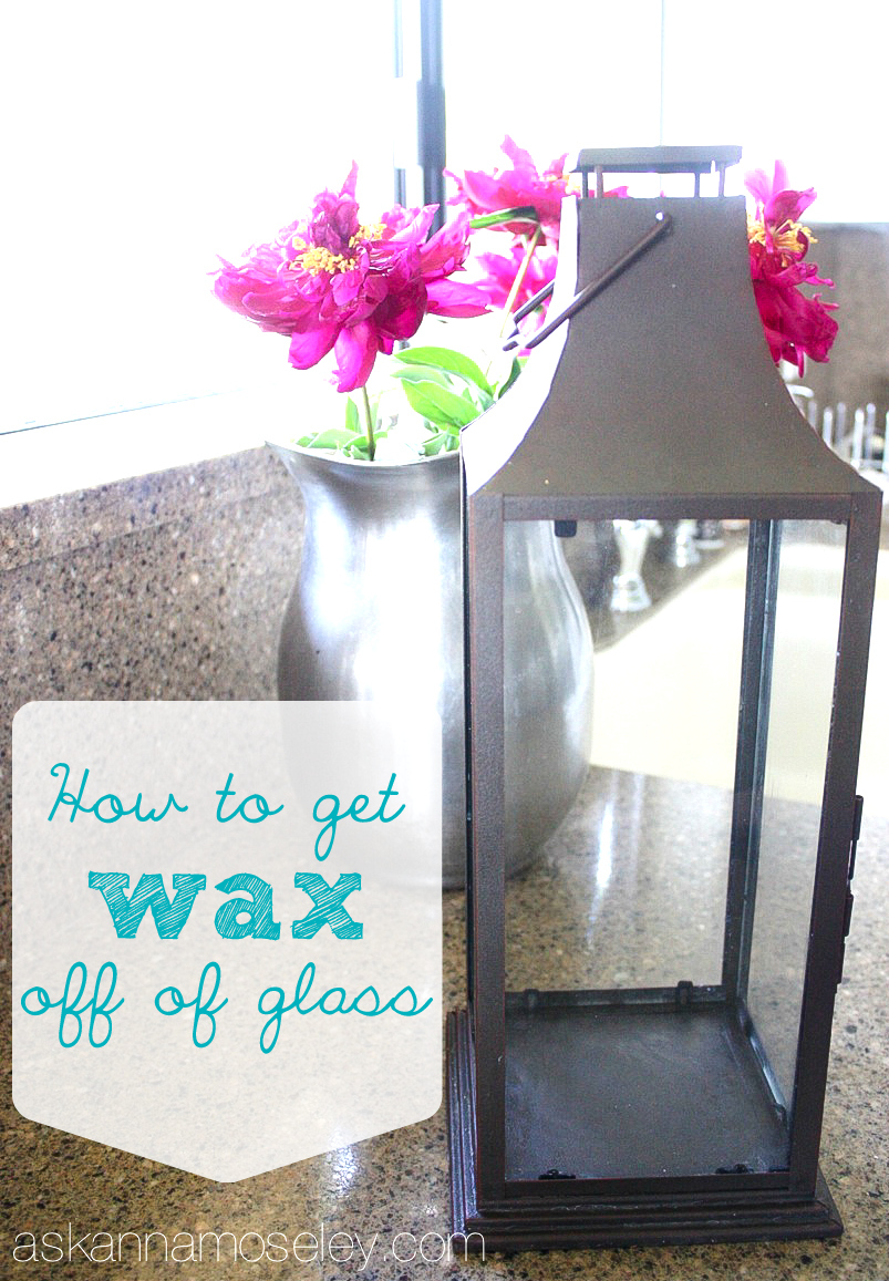 How to get wax off glass - Ask Anna
