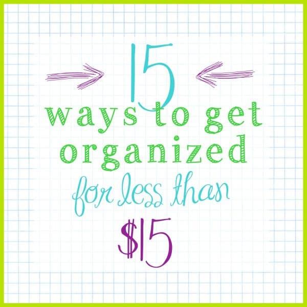 15 Ways to get organized for under $15