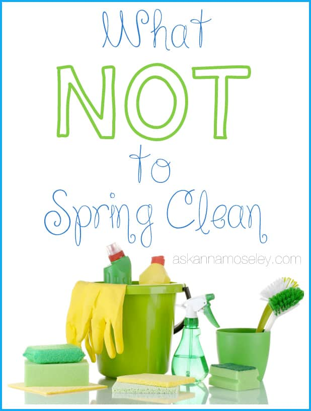 What NOT to Spring Clean - Ask Anna