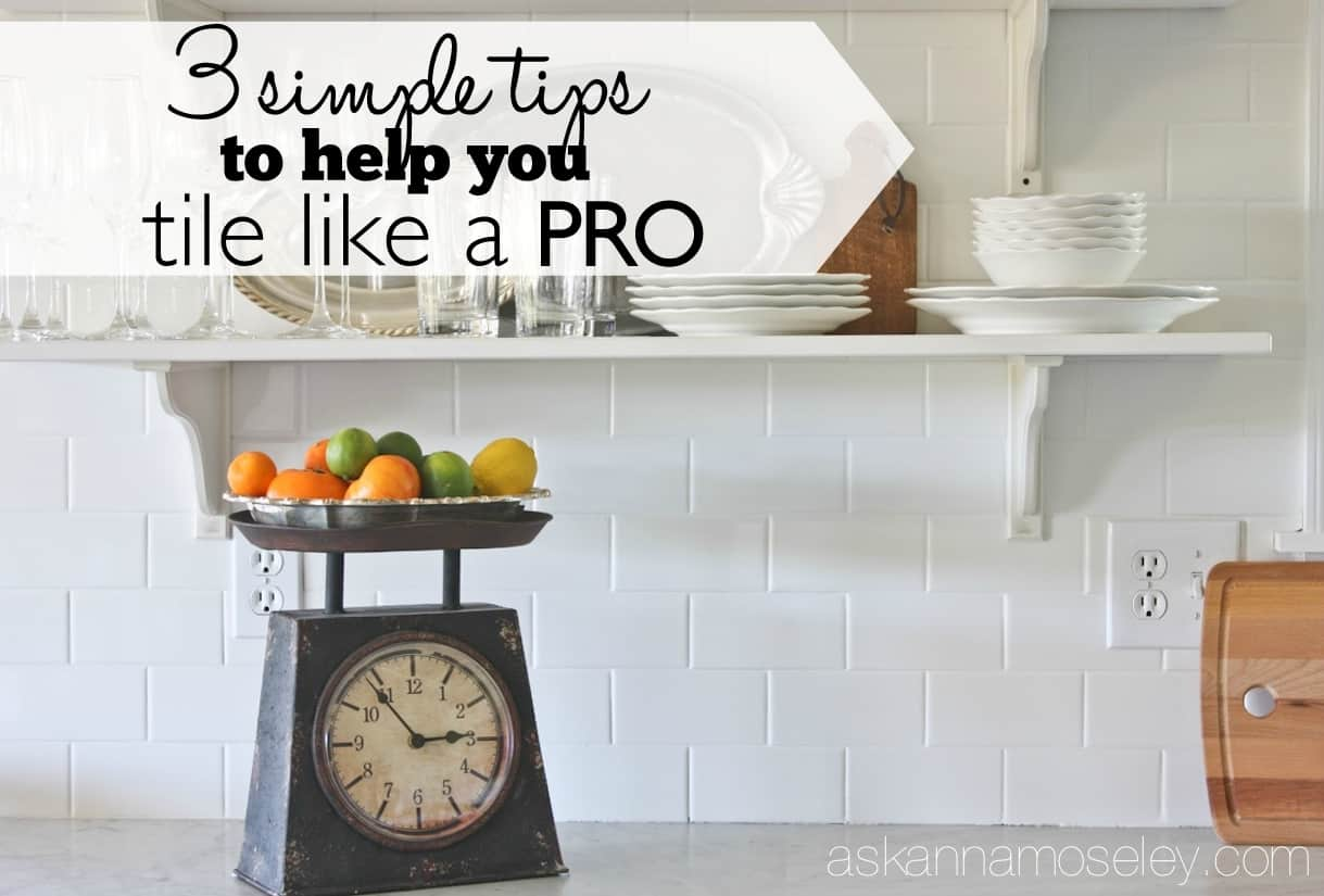 3 simple tips to help you tile like a pro - Ask Anna