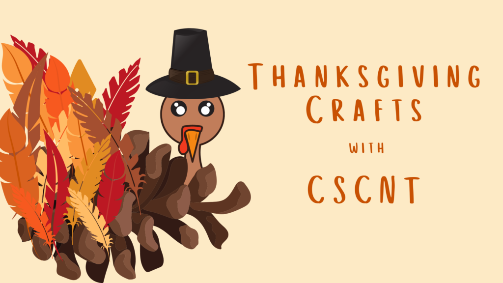 "An image with a graphic of a pinecone turkey and words that say ""Thanksgiving Crafts with CSCNT"""