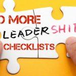 No More Leadership Checklists