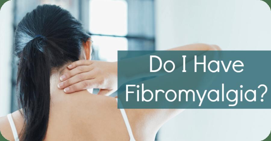 Do I Have Fibromyalgia?