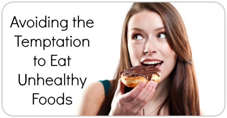How to Avoid the Temptation to Eat Unhealthy Foods