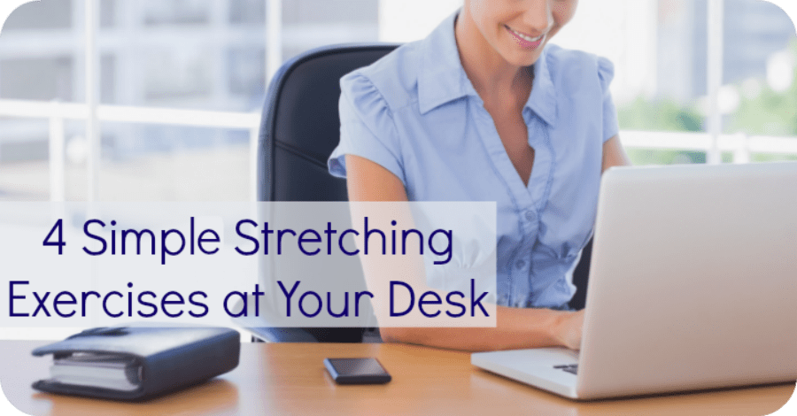 4 Simple Stretching Exercises at Your Desk