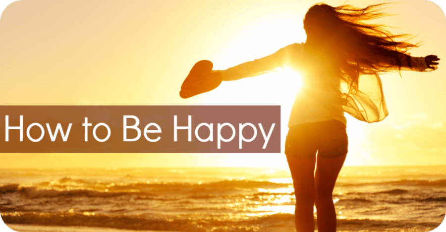 11 Tips on How to Be Happy