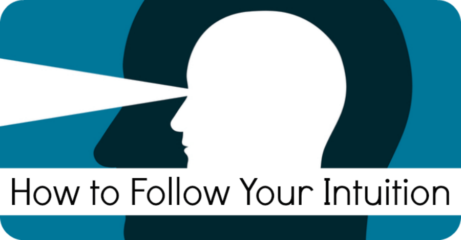How to Follow Your Intuition