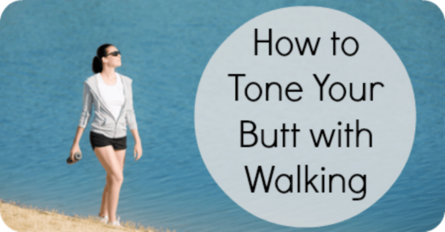 How to Tone Your Butt with Walking