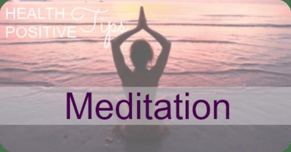Health Positive Tip: MEDITATION