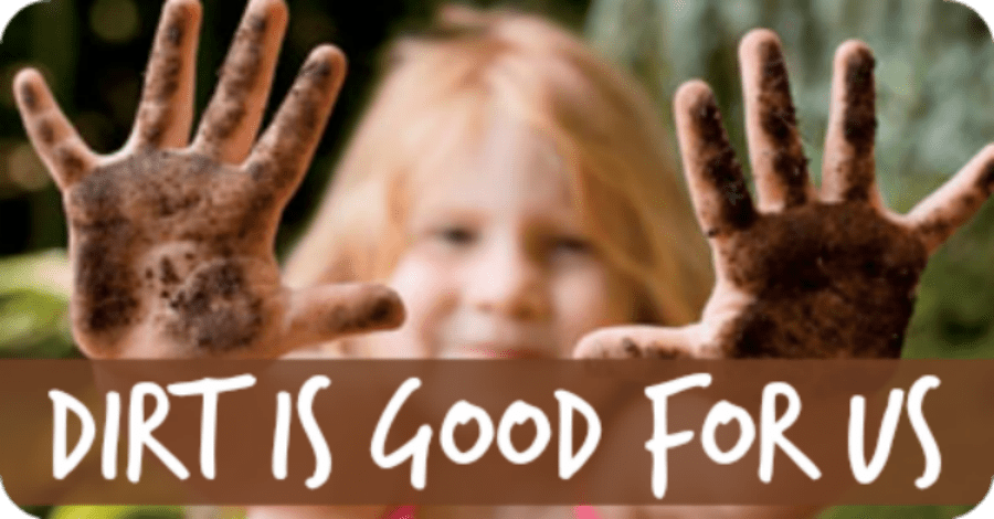 Dirt Is Good - https://healthpositiveinfo.com/dirt-is-good-for-us.html