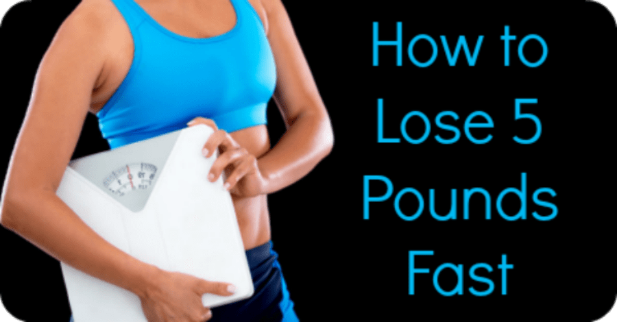 How to Lose 5 Pounds Fast