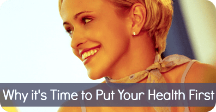 Why It's Time to Put Your Health First