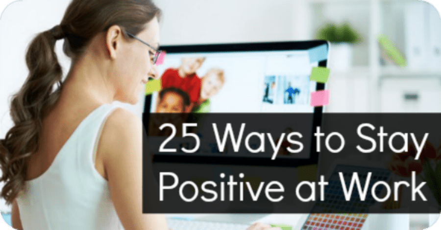25 Ways to Stay Positive at Work