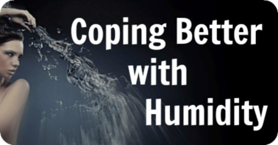 Coping with Humidity Better