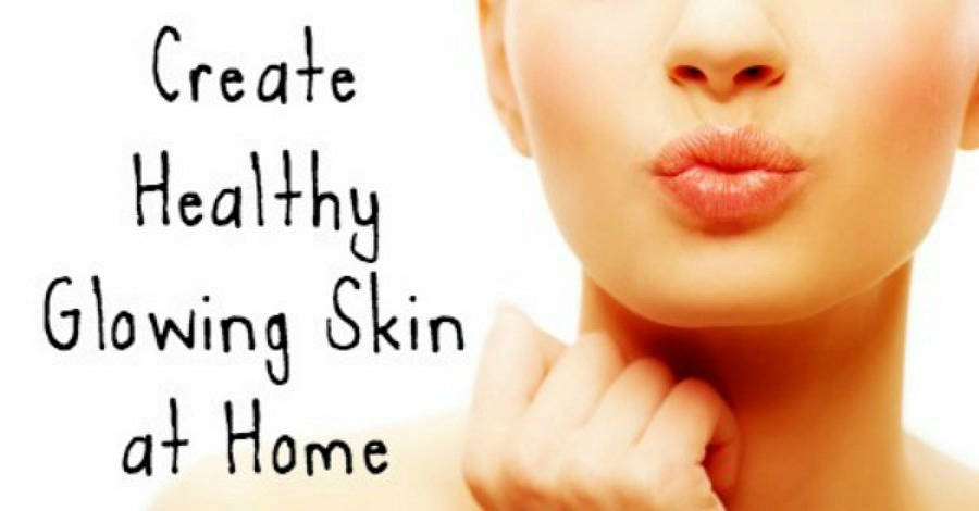 Create Healthy Glowing Skin at Home